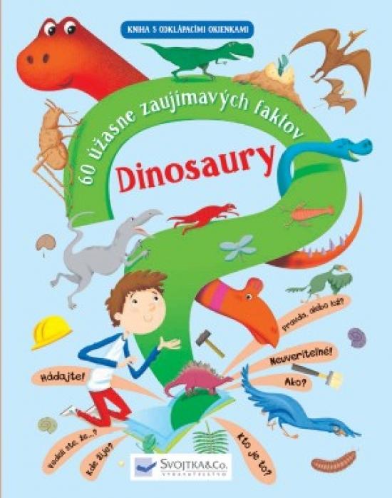Dinosaury – 60 úžasne zaujímavých faktov
