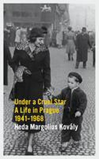 Under a Cruel Star: A Life in Prague 1941-1968 - Heda Margoliová-Kovályová