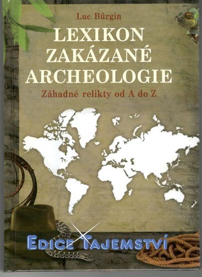 Lexikon zakázané archeologie - Záhadné relikty od A do Z - Luc Bürgin