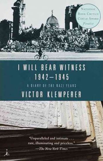 I Will Bear Witness 1942-1945: A Diary of the Nazi Years - Victor Klemperer