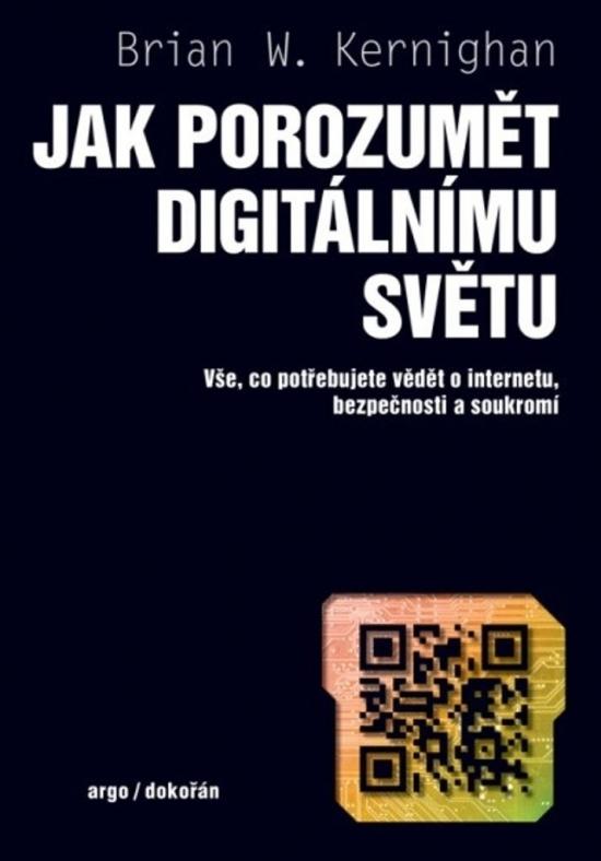 Jak porozumět digitálnímu světu - Vše, co potřebujete vědět o internetu, bezpečnosti a soukromí - Brian W. Kernighan