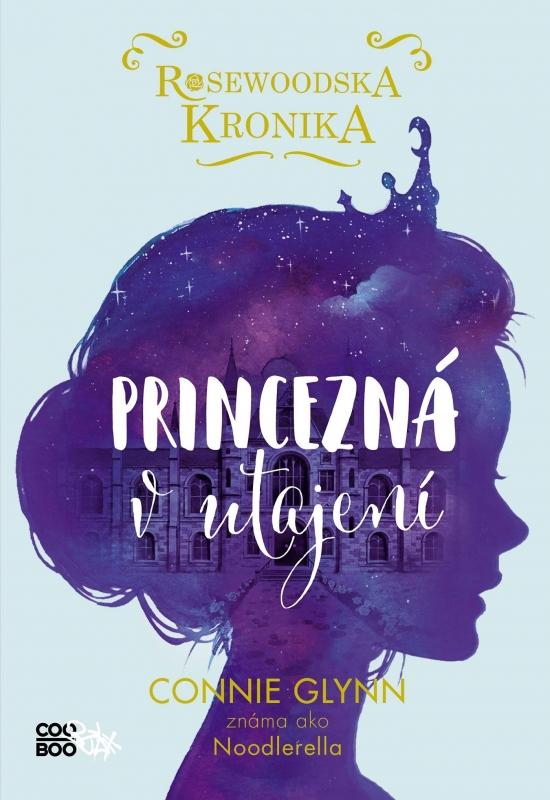 Rosewoodska kronika 1 - Princezná v utajení - Connie Glynnová