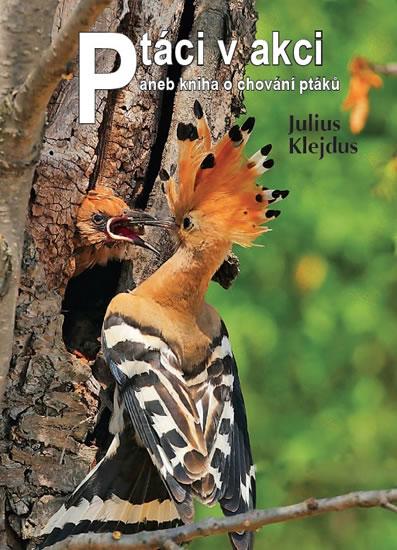 Ptáci v akci aneb kniha o chování ptáků - Julius Klejdus