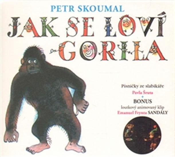 Jak se loví gorila - Písničky ze slabikáře Pavla Šruta - CD - Petr Skoumal