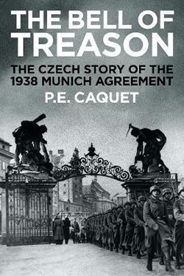 The Bell of Treason : The 1938 Munich Agreement in Czechoslovakia - P. E. Caquet