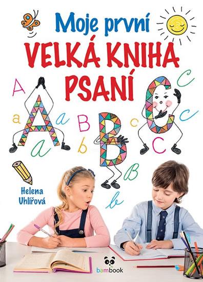 Moje první velká kniha psaní - Od uvolňovacích cviků s říkadly až po nácvik psaní písmen a číslic - Helena Uhlířová