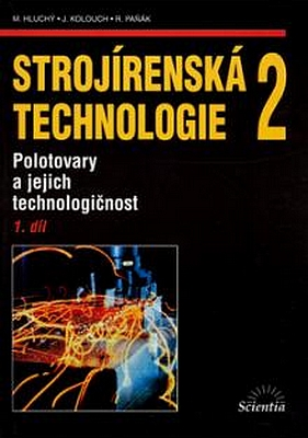 Strojírenská technologie 2, 1.díl - Miroslav Hluchý