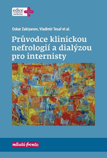 Průvodce klinickou nefrologií a dialýzou pro internisty - Oskar Zakiyanov, Vladimír Tesař