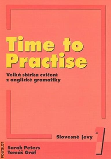 Time to Practise 1 Slovesné jevy + MP3 - Sarah Peters, Tomáš Gráf