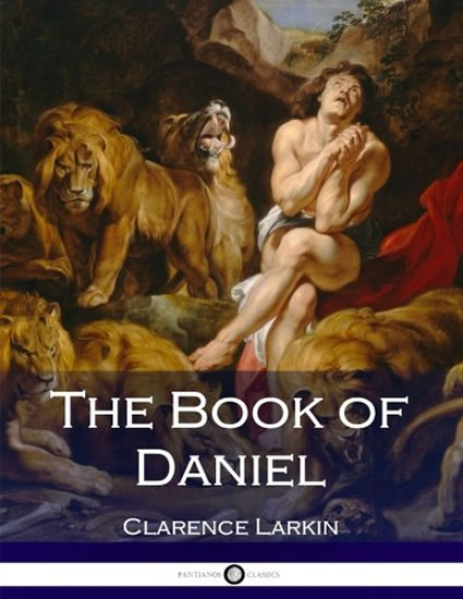 The Book of Daniel (Illustrated) - Clarence Larkin