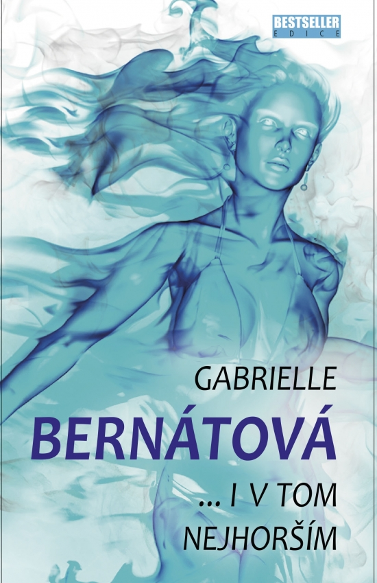 I v tom nejhorším - Gabrielle Bernátová