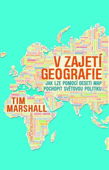 V zajetí geografie. Jak lze pomocí deseti map pochopit světovou politiku - Tim Marshall