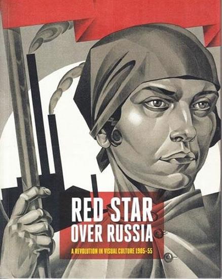 Red Star Over Russia Revolution in Visual Culture 1905-55 - Natalia Sidlina