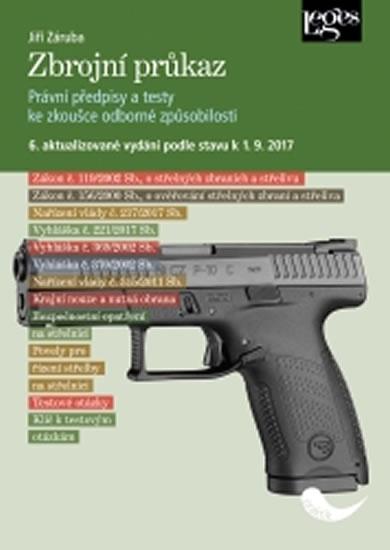 Zbrojní průkaz - 6. aktualizované vydání k 1. 9. 2017 - Jiří Záruba