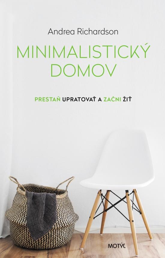 Minimalistický domov- Prestaň upratovať a začni žiť - Andrea Richardson