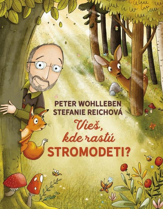 Vieš, kde rastú stromodeti ? - Peter Wohlleben