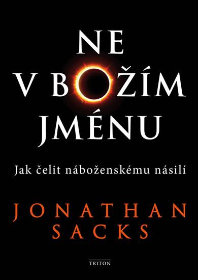 Ne v Božím jménu - Jak čelit náboženskému násilí - Jonathan Sacks