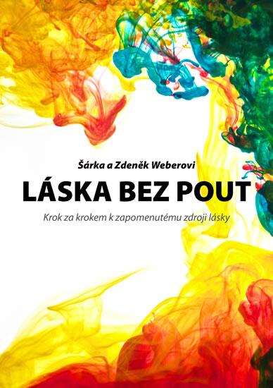 Láska bez pout - Krok za krokem k zapomenutému zdroji lásky - Šárka a Zdeněk Weberovi