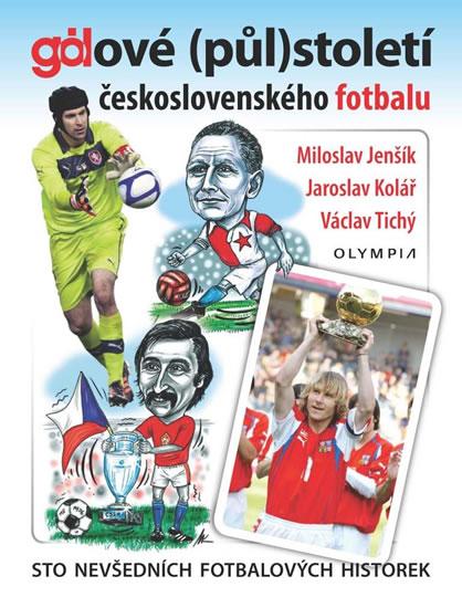 Gólové (půl)století československého fotbalu - Sto nevšedních fotbalových historek - M. Jenšík ,J.Kolář, V.Tichý