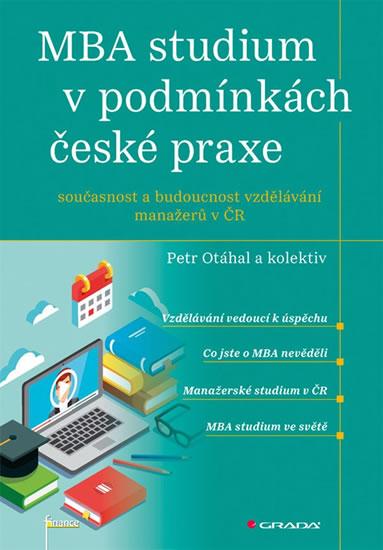 MBA studium v podmínkách české praxe - Současnost a budoucnost vzdělávání manažerů v ČR - Petr Otáhal a kol.