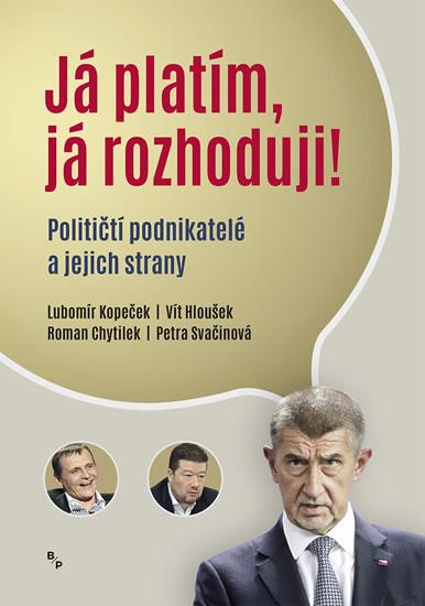 Já platím, já rozhoduji? - Političtí podnikatelé a jejich strany - Lubomír Kopeček, Hloušek Vít