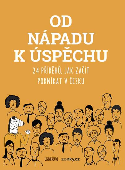 Od nápadu k úspěchu - 24 příběhů, jak začít podnikat v Česku