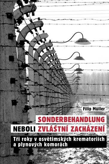 Sonderbehandlung neboli zvláštní zacházení - Tři roky v osvětimských krematoriích a plynových komorách - Filip Müller