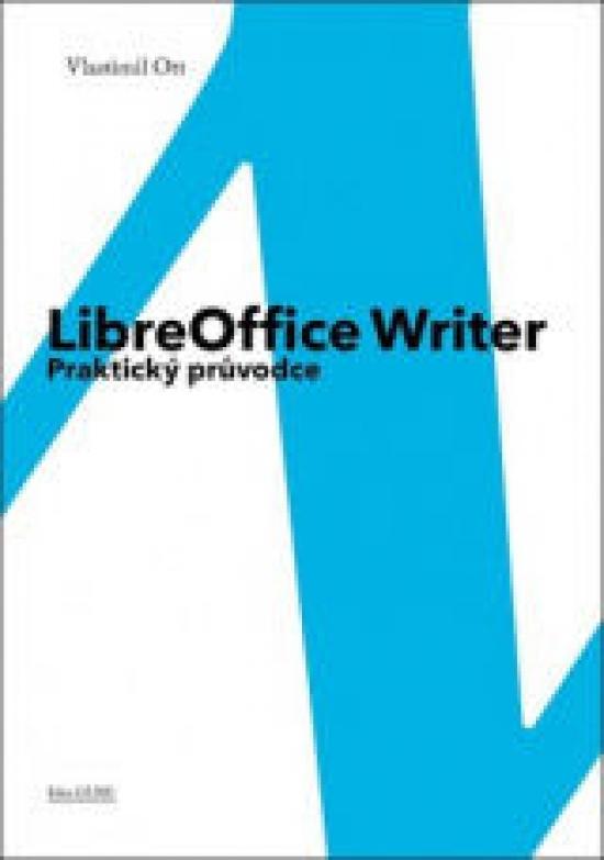 LibreOffice Writer - Praktický průvodce - Vlastimil Ott