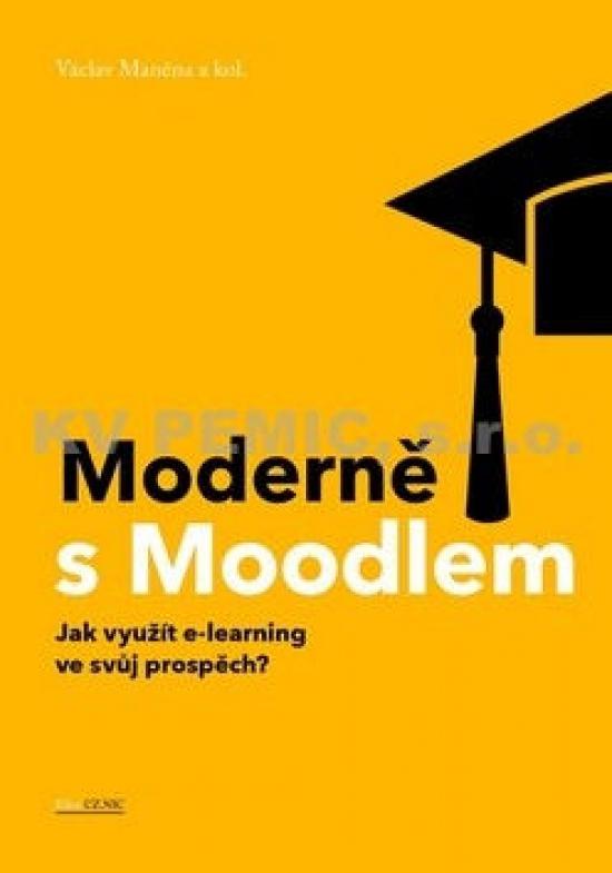 Moderně s Moodlem - Jak využít e-learning ve svůj prospěch?