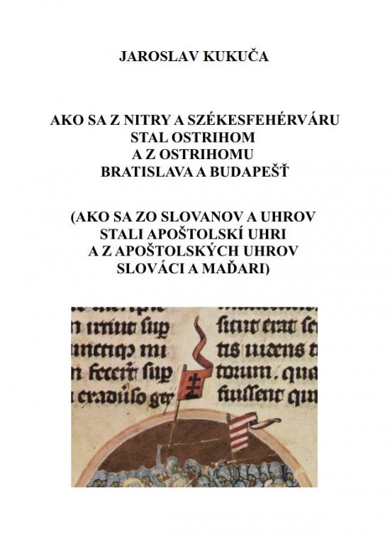 Ako sa z Nitry a Székesfehérváru stal Ostrihom a z Ostrihomu Bratislava a Budapešť - Jaroslav Kukuča