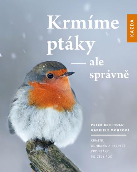 Krmíme ptáky - ale správně - Peter Berthold,Gabriel Mohrová