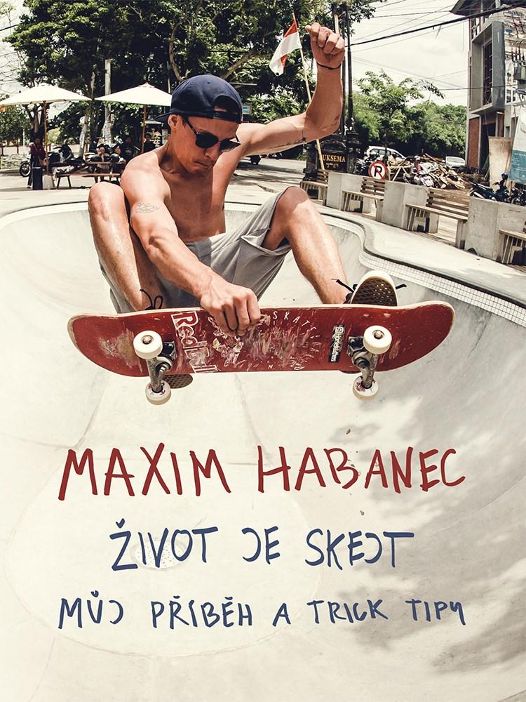 Maxim Habanec: Život je skejt - Maxim Habanec