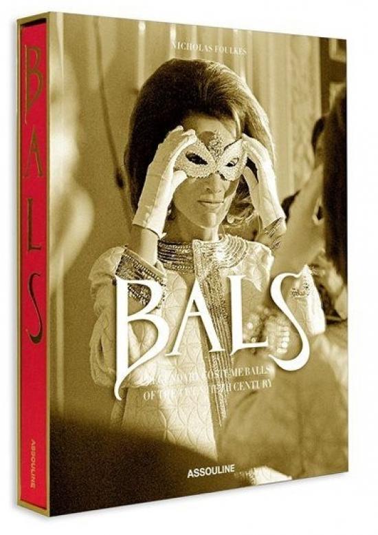 P - Bals : Legendary Costume Balls of the Tw - Nicholas Foulkes