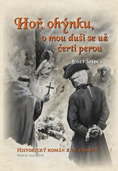 Hoř, ohýnku, o mou duši se už čerti perou - Historický román z 18. století