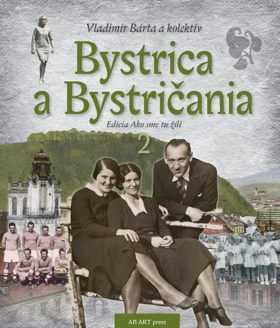 Bystrica a Bystričania 2 - Vladimír Bárta a kolektív