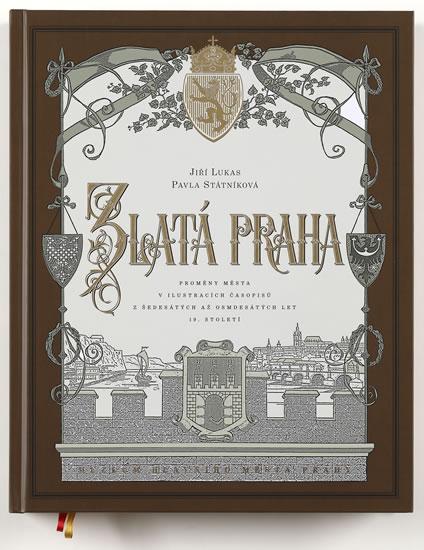 Zlatá Praha - Proměny města v ilustracíc - Jiří Lukas, Pavla Státníková