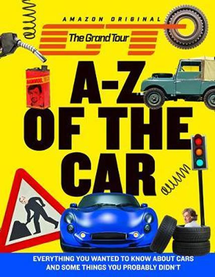 The Grand Tour A-Z of the Car : Everythi