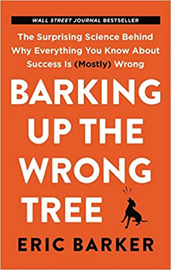 Barking Up the Wrong Tree : The Surprisi - Eric Barker