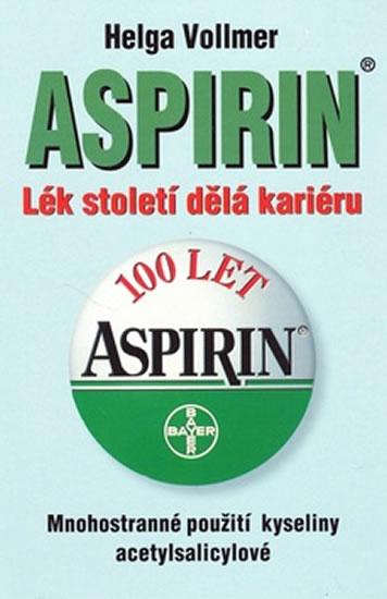 Aspirin - Lék století dělá kariéru - Helga Vollmer