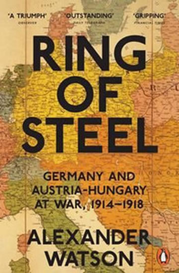 Ring of Steel: Germany and Austria-Hunga - Alexander Watson