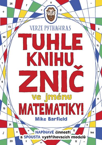 Tuhle knihu znič ve jménu matematiky: Ve - Mike Barfield