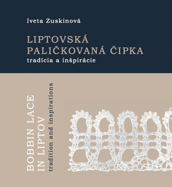 Liptovská paličkovaná čipka tradície a inšpirácie - Iveta Zuskinová