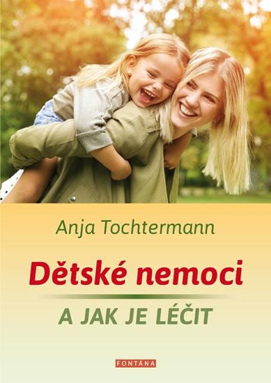 Dětské nemoci a jak je léčit - Anja Tochtermann