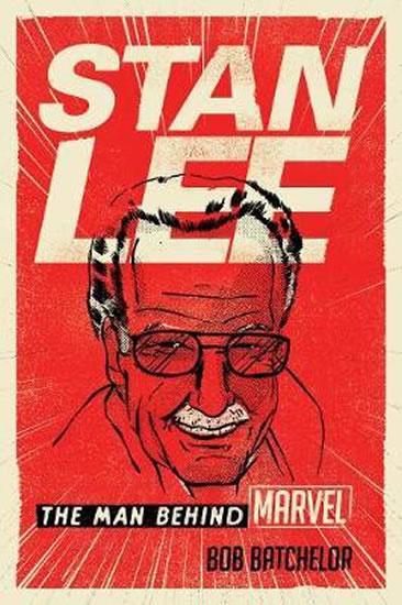 Stan Lee : The Man behind Marvel - Bob Batchelor
