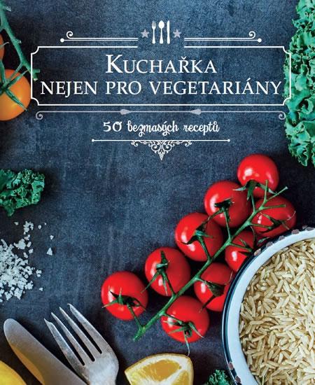 Kuchařka nejen pro vegetariány - 50 bezm