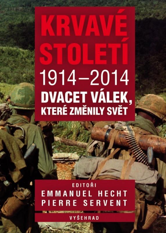Krvavé století 1914-2014 - Emmanuel Hecht, Pierre Servent