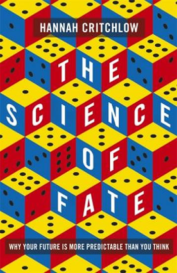 The Science of Fate : Why Your Future is - Hannah Critchlow