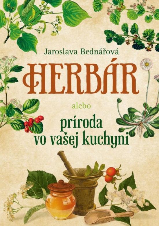 Herbár alebo príroda vo vašej kuchyni - Jaroslava Bednářová