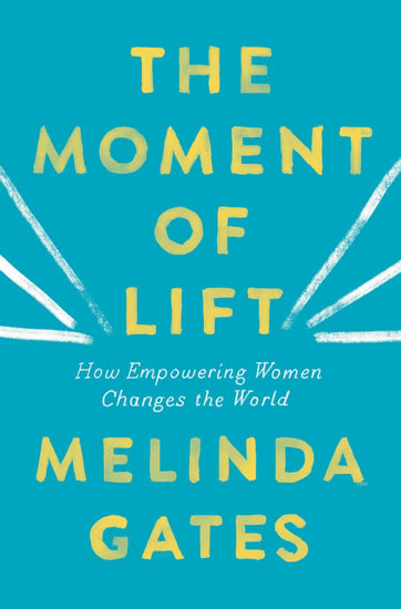 The Moment of Lift : How Empowering Wome - Melinda Gates