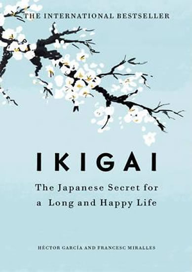 Ikigai:The Japanese secret to a long and - García Héctor (Kirai), Francesc Miralles